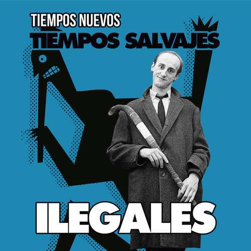 Tiempos Nuevos, Tiempos Salvajes (Versión 2017) by Ilegales