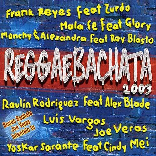 Reggaebachata 2003 by Various Artists