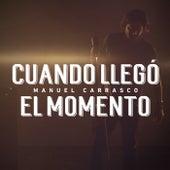 Cuando Llegó El Momento de Manuel Carrasco