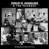 Choosing Mental Illness by Philip H. Anselmo and The Illegals