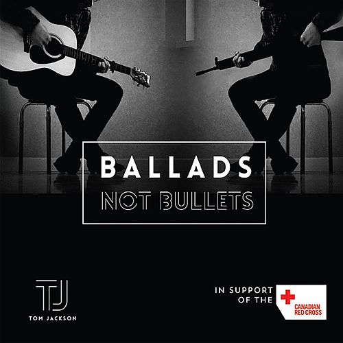 Ballads Not Bullets by Tom Jackson