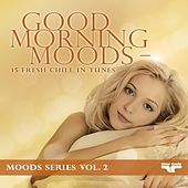 Good Morning Moods - 15 fresh Chill in tunes - Moods Series, Vol. 2 von Various Artists