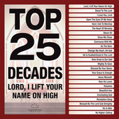 Top 25 Decades - Lord, I Lift Your Name On High by Various Artists