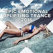 Epic Emotional Uplifting Trance 2016 von Various Artists