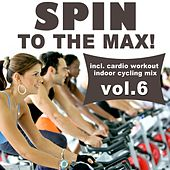 Spin to the Max!, Vol. 6 (Incl. Cardio Workout Indoor Cycling Mix) by Various Artists