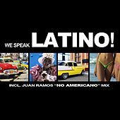 We Speak Latino! (incl. Juan Ramos No Americano Mix) by Various Artists