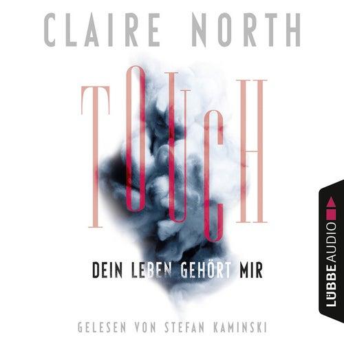 Touch - Dein Leben gehört mir (Ungekürzt) von Claire North