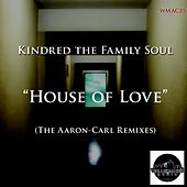 House of Love (The Aaron-Carl Remixes) by Kindred The Family Soul