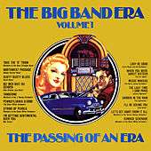 The Big Band Era , Volume 1 - The Passing Of An Era by Various Artists