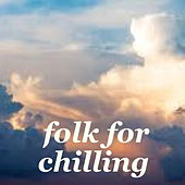 Folk For Chilling by Various Artists