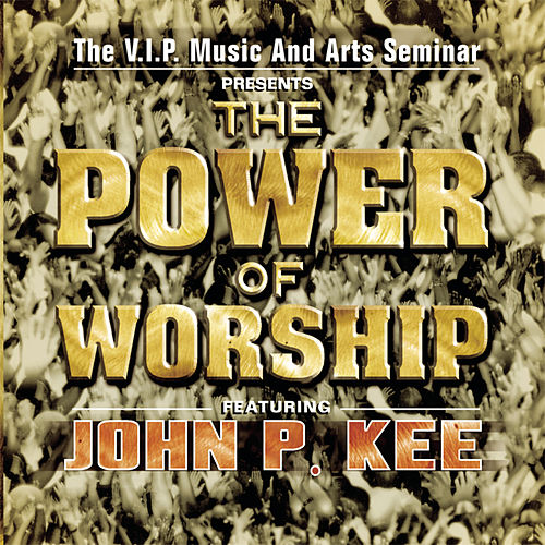 The Power Of Worship by John P. Kee