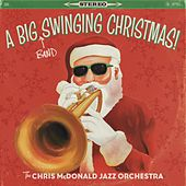 A Big (Band) Swinging Christmas! by Chris McDonald Jazz Orchestra