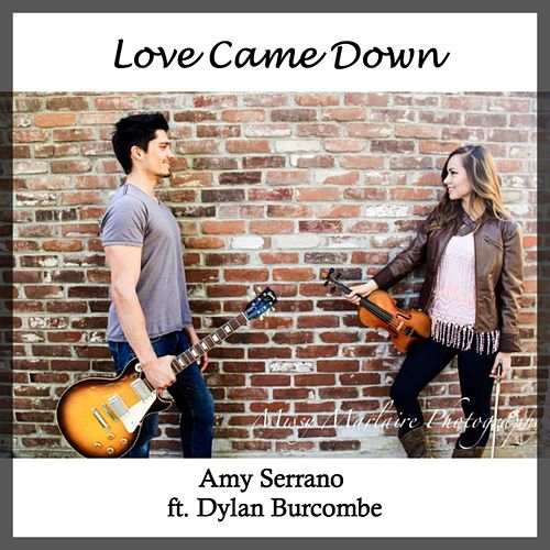 Love Came Down (feat. Dylan Burcombe) by Amy Serrano
