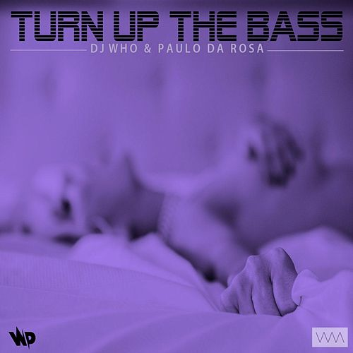 Turn up the Bass de DJ Who
