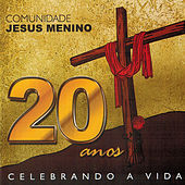 20 Anos Celebrando a Vida by Comunidade Jesus Menino