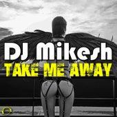Take Me Away von DJ Mikesh