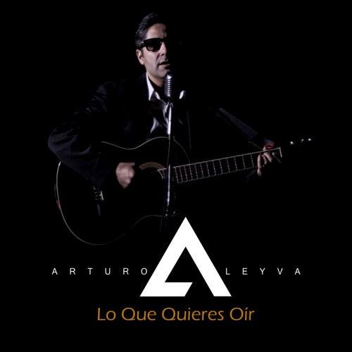Lo Que Quieres Oír by Arturo Leyva