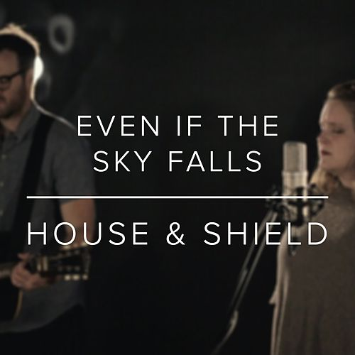 Even If the Sky Falls by A House