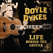 Life Behind the Guitar von Doyle Dykes