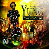 # Why Not by Yung World