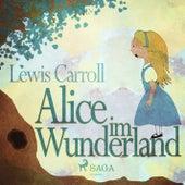 Alice im Wunderland (Ungekürzt) by Lewis Carroll