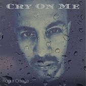 Cry on Me von Roger Ortega