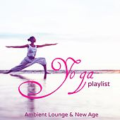 Yoga Playlist – Ambient Lounge & New Age by Various Artists