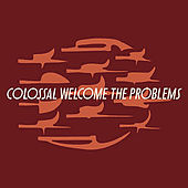 Welcome The Problems von Colossal