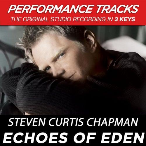 Echoes Of Eden (Premiere Performance Plus Track) by Steven Curtis Chapman