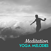 Meditation Yoga Melodies by Yoga Music