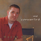 Me Convertiré by Wayne Burton