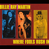 Where Fools Rush in (Including 3 Extra Mixes of 18 Carat Garbage Previously Available On Vinyl Only) by Billie Ray Martin