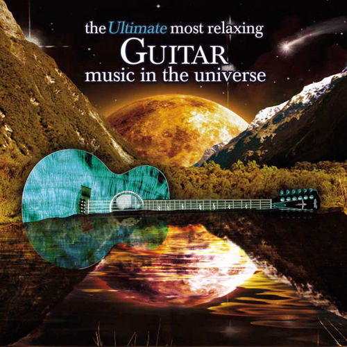 The Ultimate Most Relaxing Classical Guitar Music In the Universe by Various Artists