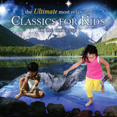 The Ultimate Most Relaxing Classics for Kids In the Universe von Various Artists