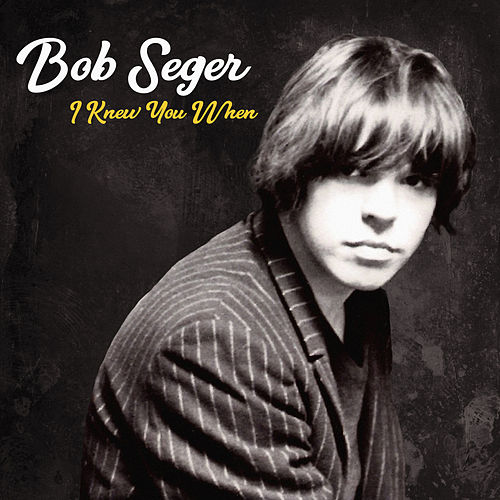 I Knew You When (Deluxe) de Bob Seger