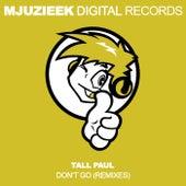 Don't Go (Remixes) von Tall Paul