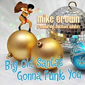 Big Old Santa's Gonna Funk You (feat. Michael White) by Mike Brown