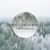Hope Takes Hold by Profound Revival