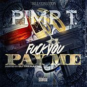 Fuck You Pay Me by Pimp T.