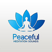 Peaceful Meditation Sounds by Relax - Meditate - Sleep