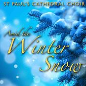 Amid The Winter Snow by St. Paul's Cathedral Choir