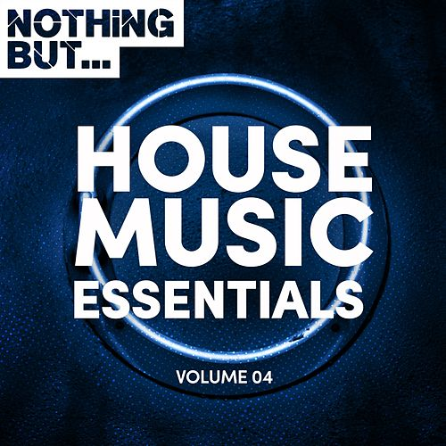 Nothing But... House Music Essentials, Vol. 04 - EP by Various Artists