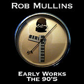 Early Works-The 90's by Rob Mullins