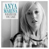 Whatever You Like by Anya Marina