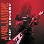 Avril Live: Try To Shut Me Up by Avril Lavigne