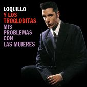 Mis problemas con las mujeres (Remaster 2017) by Loquillo Y Los Trogloditas