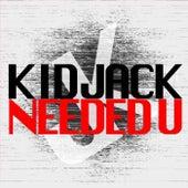 Needed U by Kid Jack