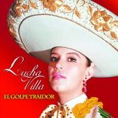 El Golpe Traidor by Lucha Villa