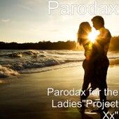 Parodax for the Ladies: Project Xx by Parodax