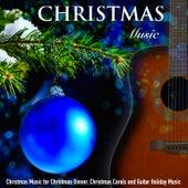 Christmas Music for Christmas Dinner, Christmas Carols and Guitar Holiday Music by Christmas Music